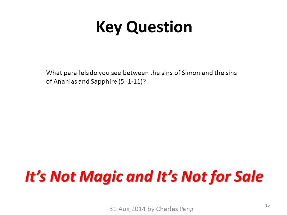 Key Question 16 It's Not Magic and It's Not for Sale 31 Aug 2014 by Charles Pang What parallels do you see between the sins of Simon and the sins of Ananias and Sapphire (5.