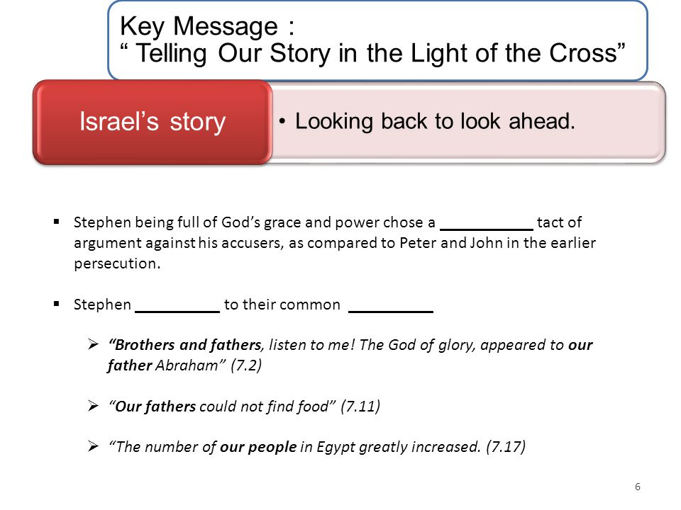 "Key Message : "" Telling Our Story in the Light of the Cross"" Looking back to look ahead. Israel's story 6  Stephen being full of God's grace and powe"