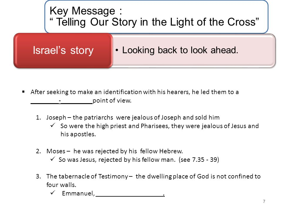 "Key Message : "" Telling Our Story in the Light of the Cross"" Looking back to look ahead. Israel's story 7  After seeking to make an identification wi"