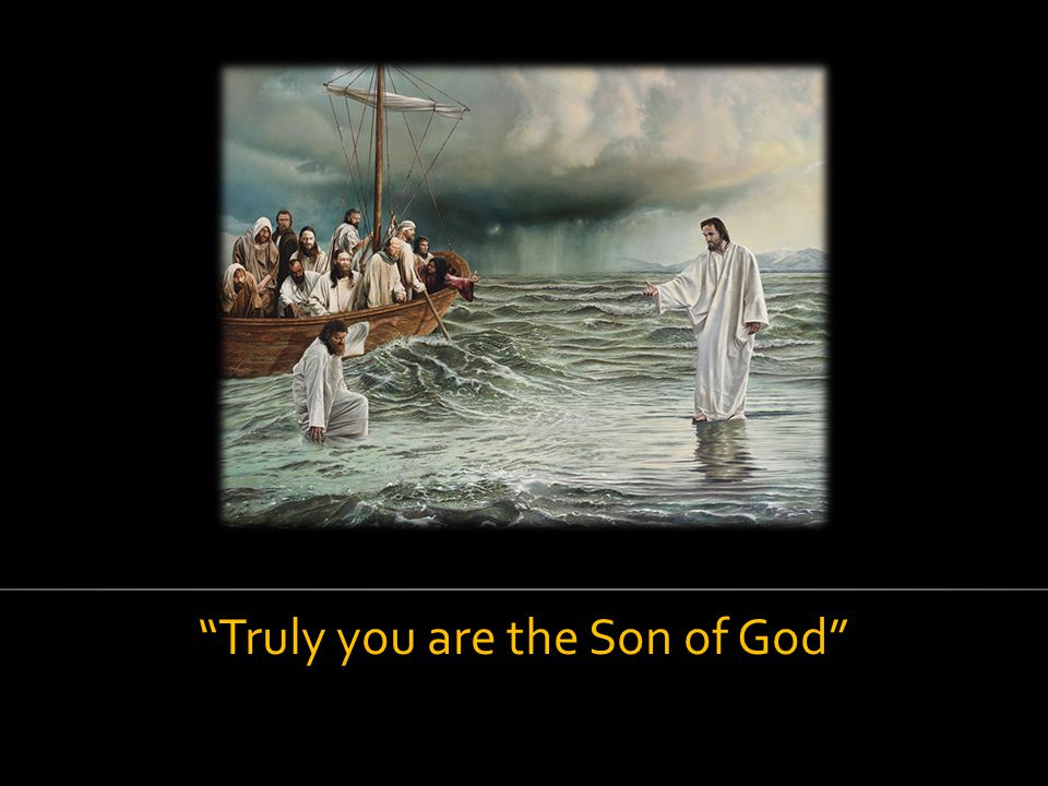 """Truly you are the Son of God"""