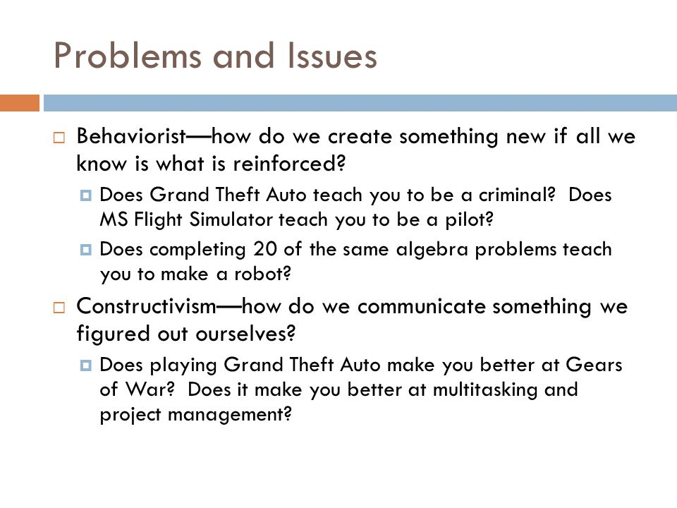 Problems and Issues  Behaviorist—how do we create something new if all we know is what is reinforced.
