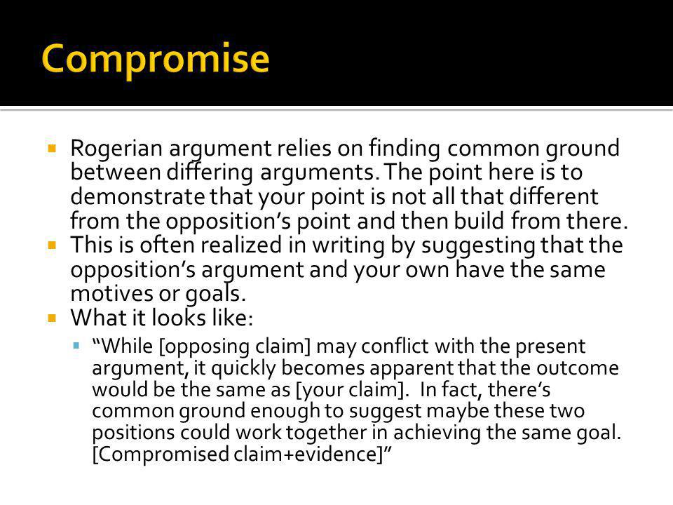  Rogerian argument relies on finding common ground between differing arguments.