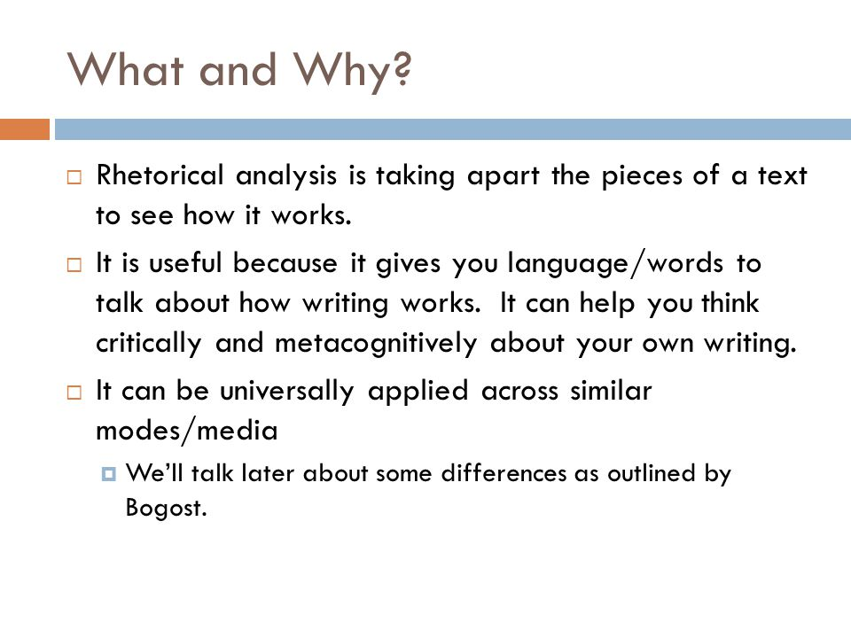 What and Why?  Rhetorical analysis is taking apart the pieces of a text to see how it works.  It is useful because it gives you language/words to ta