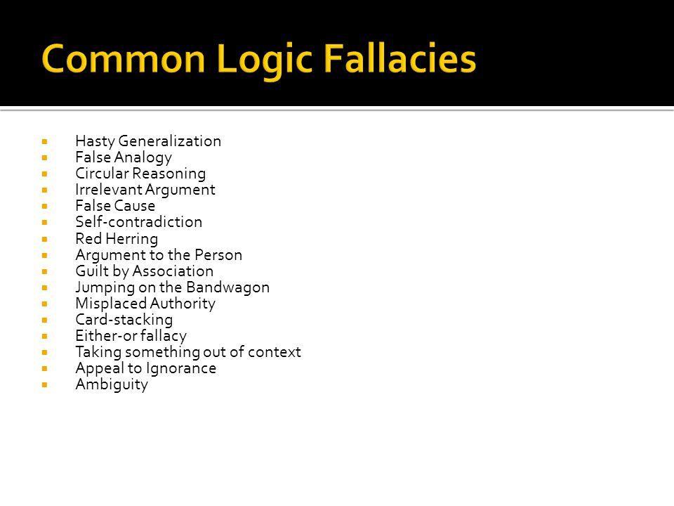 Common Logic Fallacies  Hasty Generalization  False Analogy  Circular Reasoning  Irrelevant Argument  False Cause  Self-contradiction  Red Herr
