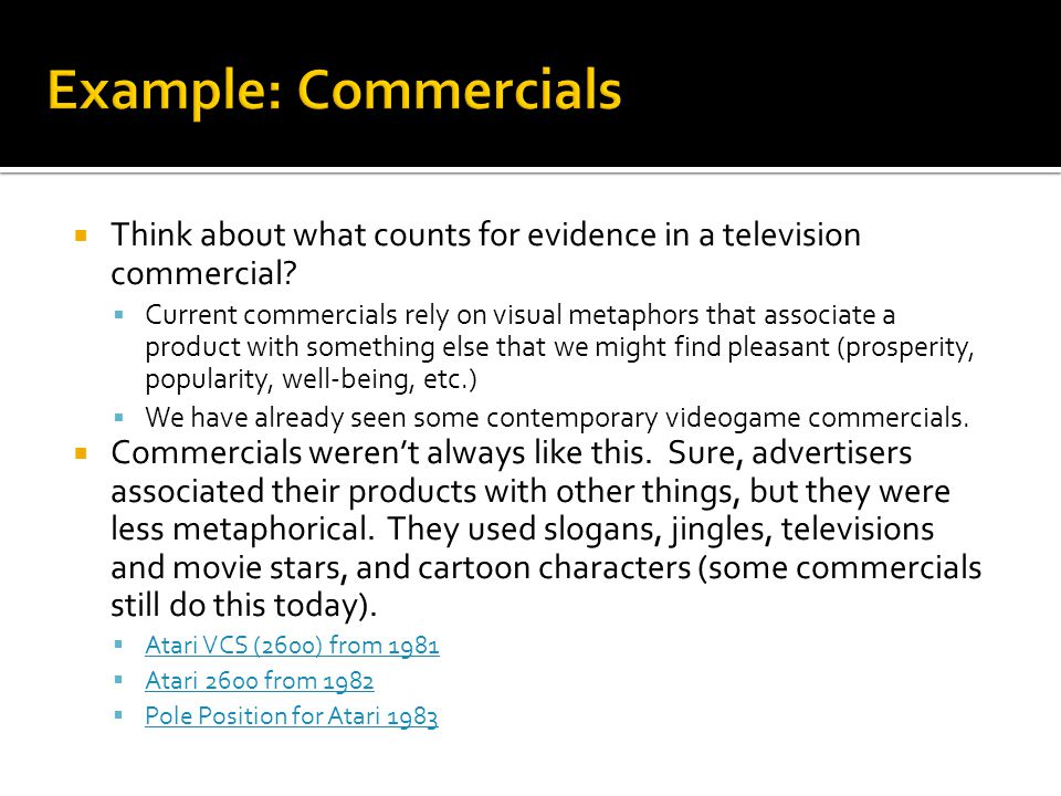  Think about what counts for evidence in a television commercial?  Current commercials rely on visual metaphors that associate a product with someth