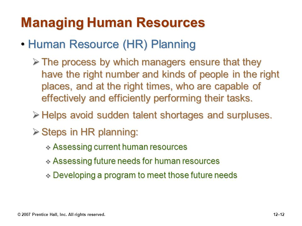 © 2007 Prentice Hall, Inc. All rights reserved.12–12 Managing Human Resources Human Resource (HR) PlanningHuman Resource (HR) Planning  The process b
