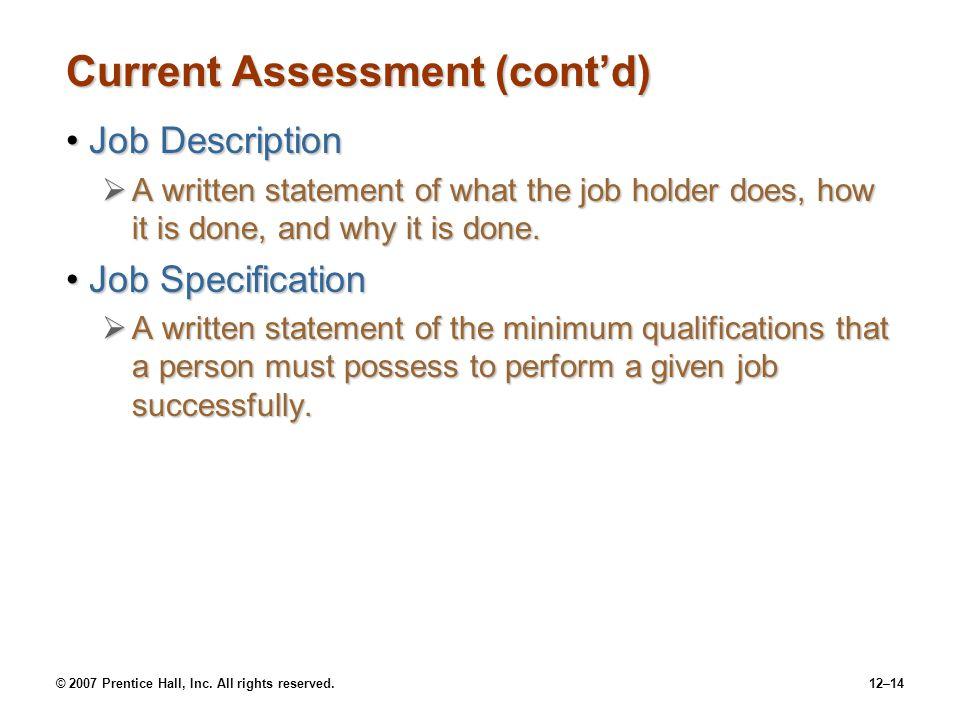 © 2007 Prentice Hall, Inc. All rights reserved.12–14 Current Assessment (cont'd) Job DescriptionJob Description  A written statement of what the job