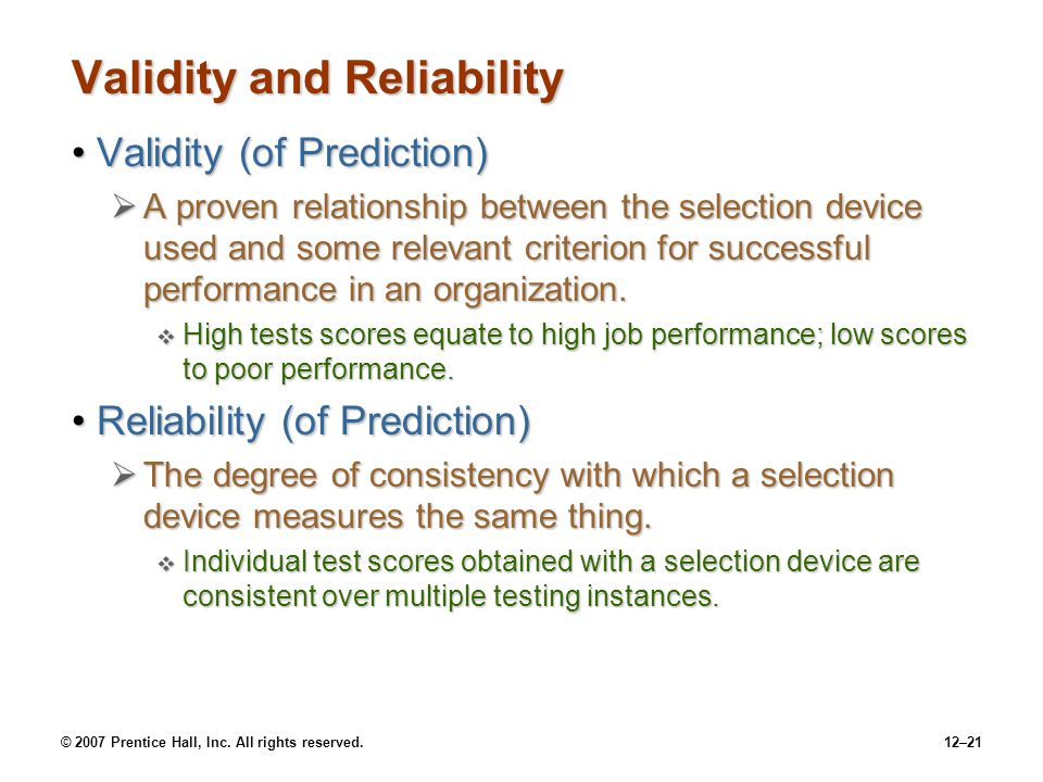 © 2007 Prentice Hall, Inc. All rights reserved.12–21 Validity and Reliability Validity (of Prediction)Validity (of Prediction)  A proven relationship