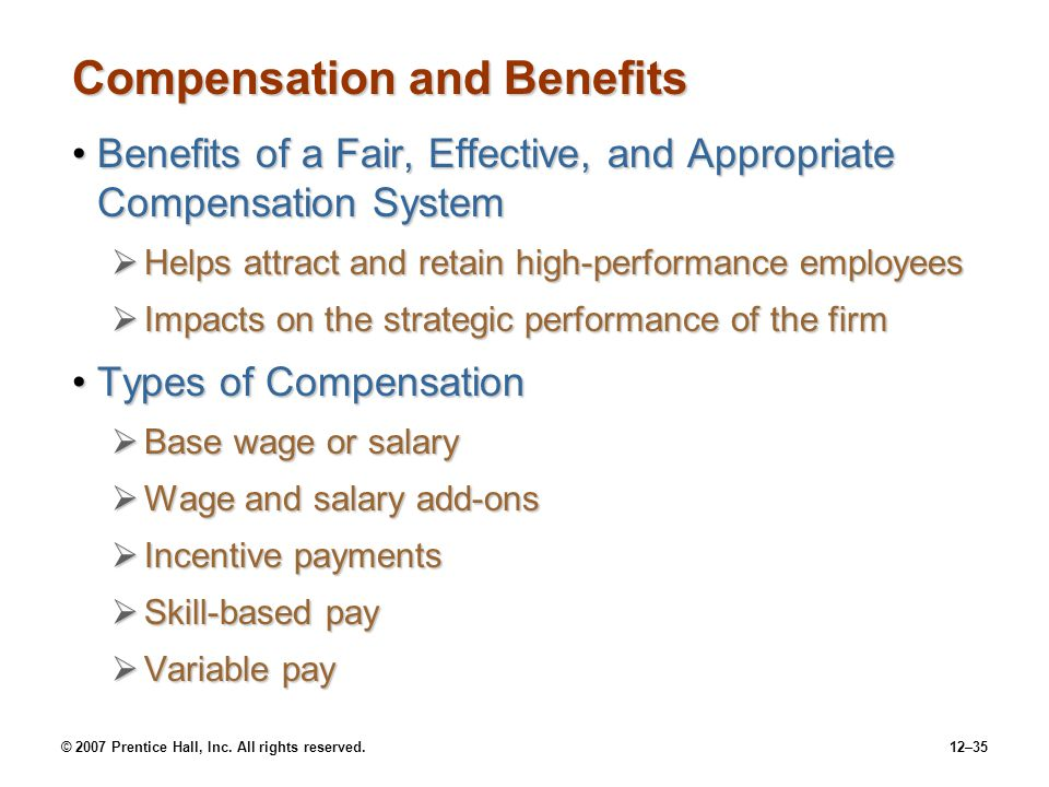 © 2007 Prentice Hall, Inc. All rights reserved.12–35 Compensation and Benefits Benefits of a Fair, Effective, and Appropriate Compensation SystemBenef