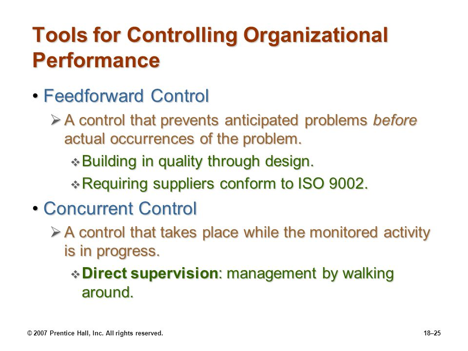 © 2007 Prentice Hall, Inc. All rights reserved.18–25 Tools for Controlling Organizational Performance Feedforward ControlFeedforward Control  A contr