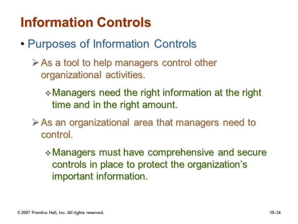 © 2007 Prentice Hall, Inc. All rights reserved.18–34 Information Controls Purposes of Information ControlsPurposes of Information Controls  As a tool