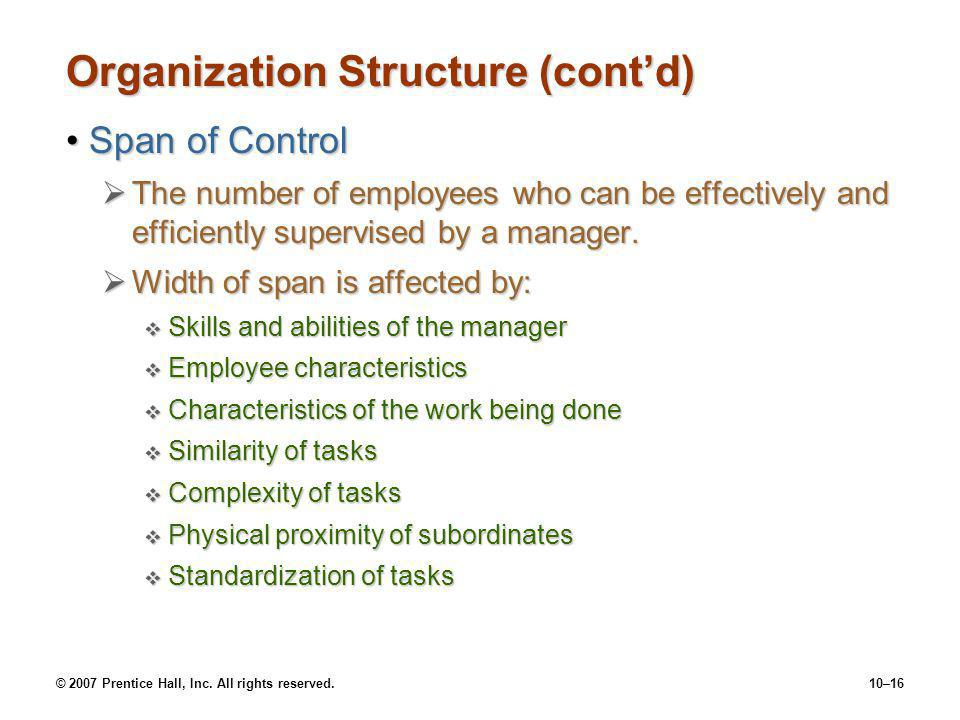 © 2007 Prentice Hall, Inc. All rights reserved.10–16 Organization Structure (cont'd) Span of ControlSpan of Control  The number of employees who can