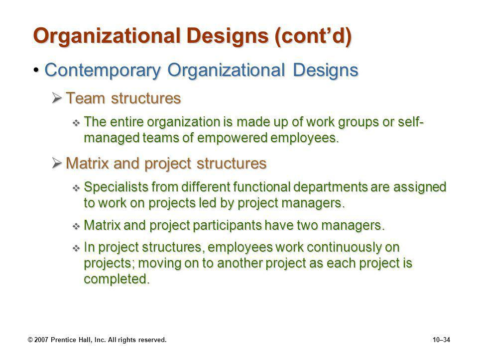 © 2007 Prentice Hall, Inc. All rights reserved.10–34 Organizational Designs (cont'd) Contemporary Organizational DesignsContemporary Organizational De