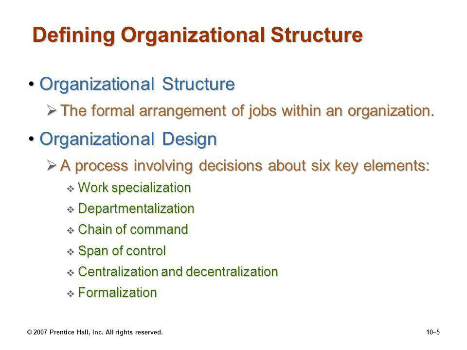© 2007 Prentice Hall, Inc. All rights reserved.10–5 Defining Organizational Structure Organizational StructureOrganizational Structure  The formal ar