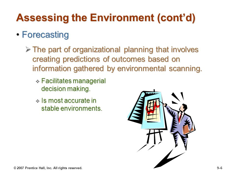 © 2007 Prentice Hall, Inc. All rights reserved.9–6 Assessing the Environment (cont'd) ForecastingForecasting  The part of organizational planning tha