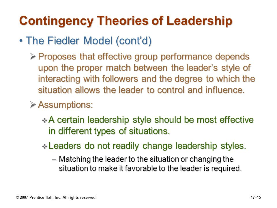 © 2007 Prentice Hall, Inc. All rights reserved.17–15 Contingency Theories of Leadership The Fiedler Model (cont'd)The Fiedler Model (cont'd)  Propose