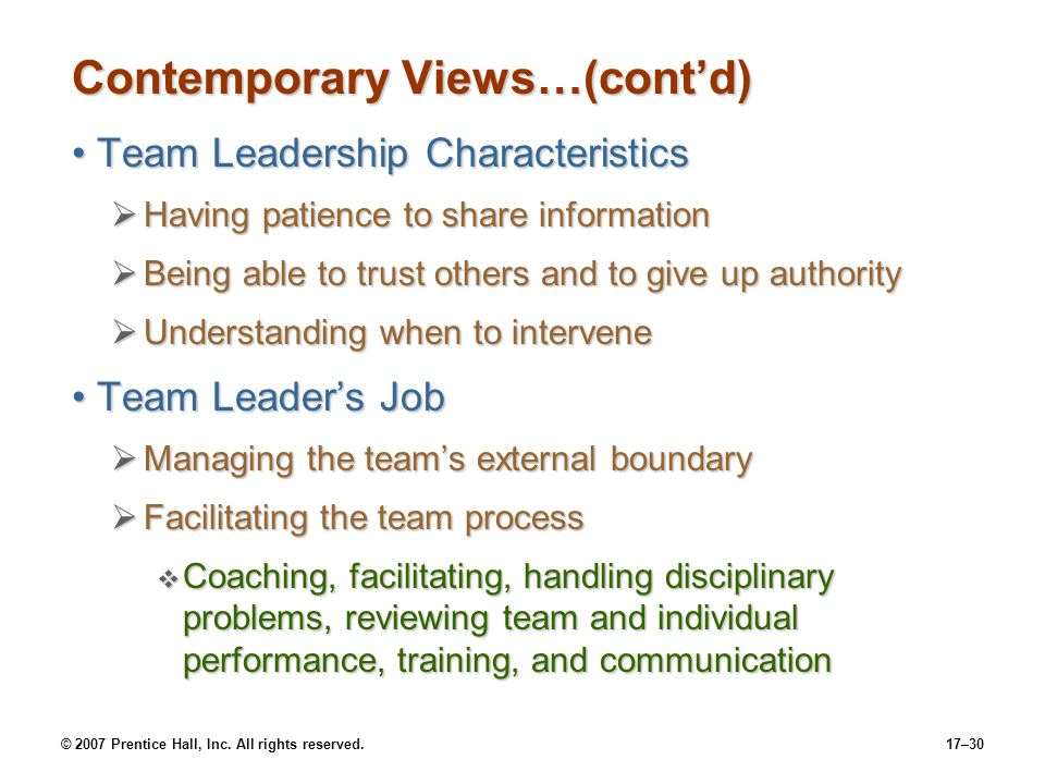 © 2007 Prentice Hall, Inc. All rights reserved.17–30 Contemporary Views…(cont'd) Team Leadership CharacteristicsTeam Leadership Characteristics  Havi