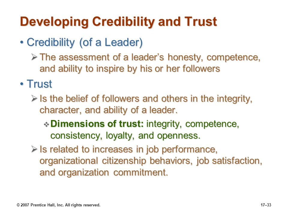 © 2007 Prentice Hall, Inc. All rights reserved.17–33 Developing Credibility and Trust Credibility (of a Leader)Credibility (of a Leader)  The assessm