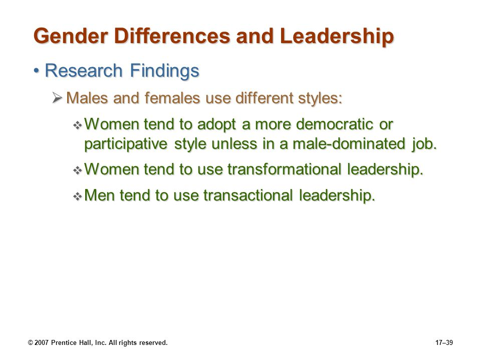 © 2007 Prentice Hall, Inc. All rights reserved.17–39 Gender Differences and Leadership Research FindingsResearch Findings  Males and females use diff