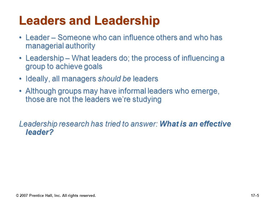 © 2007 Prentice Hall, Inc. All rights reserved.17–5 Leaders and Leadership Leader – Someone who can influence others and who has managerial authorityL
