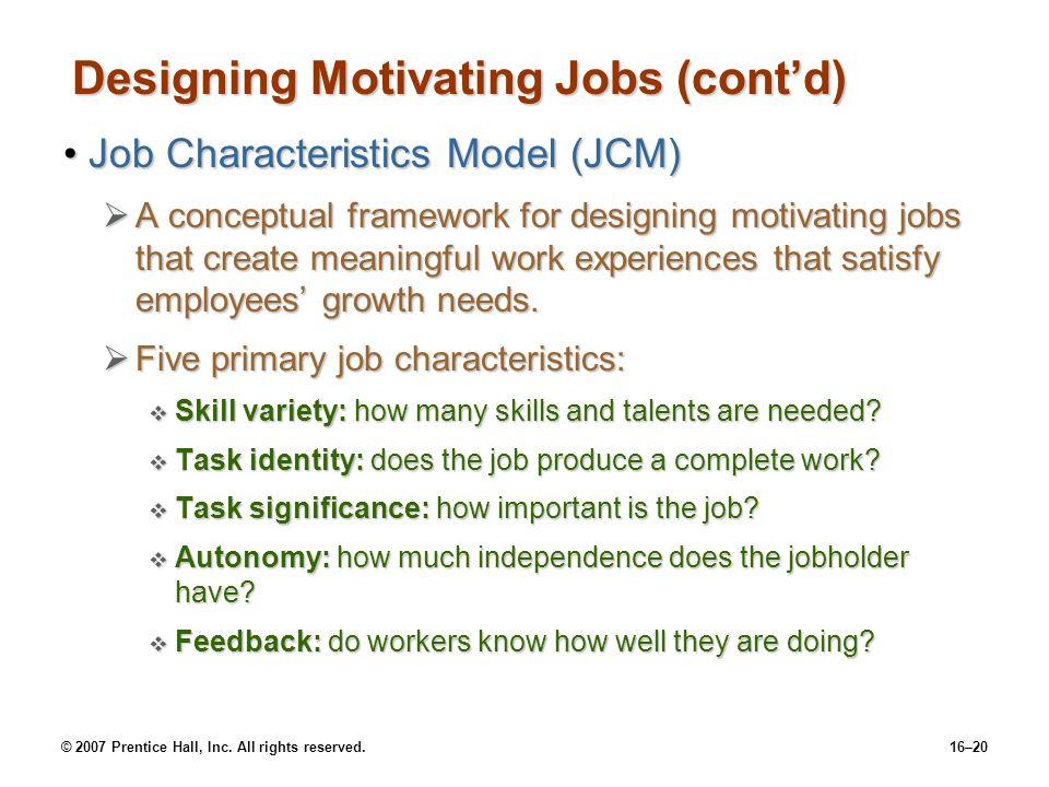 © 2007 Prentice Hall, Inc. All rights reserved.16–20 Designing Motivating Jobs (cont'd) Job Characteristics Model (JCM)Job Characteristics Model (JCM)