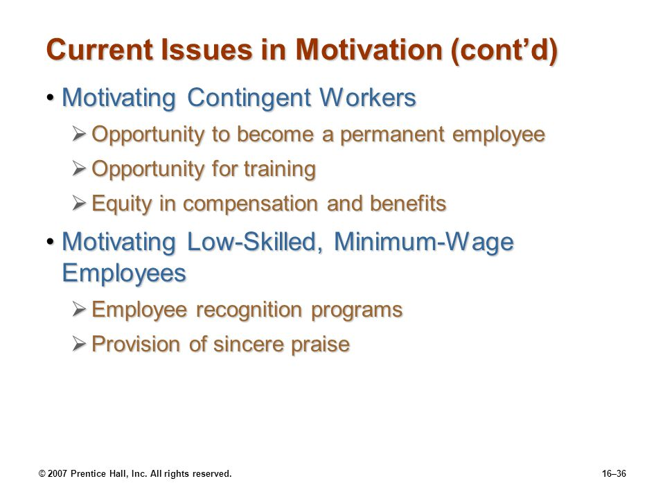 © 2007 Prentice Hall, Inc. All rights reserved.16–36 Current Issues in Motivation (cont'd) Motivating Contingent WorkersMotivating Contingent Workers