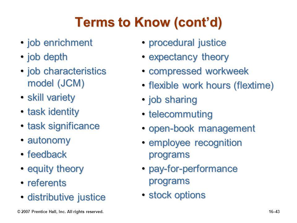 © 2007 Prentice Hall, Inc. All rights reserved.16–43 Terms to Know (cont'd) job enrichmentjob enrichment job depthjob depth job characteristics model