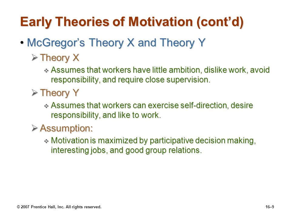 © 2007 Prentice Hall, Inc. All rights reserved.16–9 Early Theories of Motivation (cont'd) McGregor's Theory X and Theory YMcGregor's Theory X and Theo
