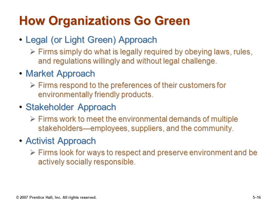 © 2007 Prentice Hall, Inc. All rights reserved.5–16 How Organizations Go Green Legal (or Light Green) ApproachLegal (or Light Green) Approach  Firms