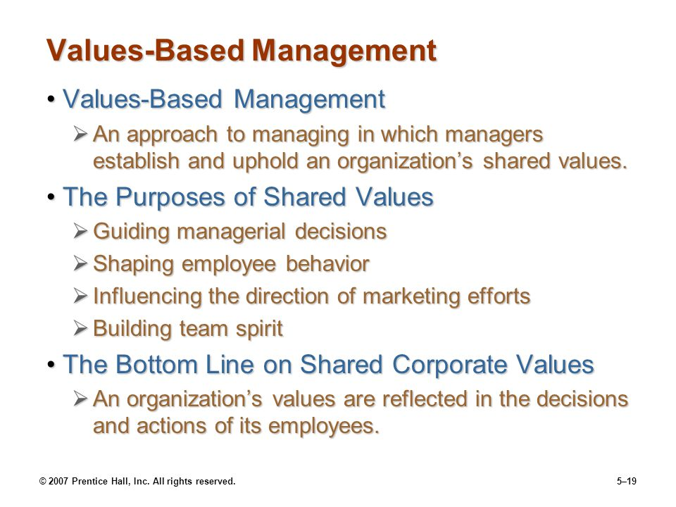 © 2007 Prentice Hall, Inc. All rights reserved.5–19 Values-Based Management Values-Based ManagementValues-Based Management  An approach to managing i