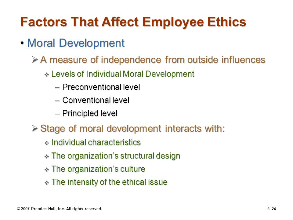 © 2007 Prentice Hall, Inc. All rights reserved.5–24 Factors That Affect Employee Ethics Moral DevelopmentMoral Development  A measure of independence