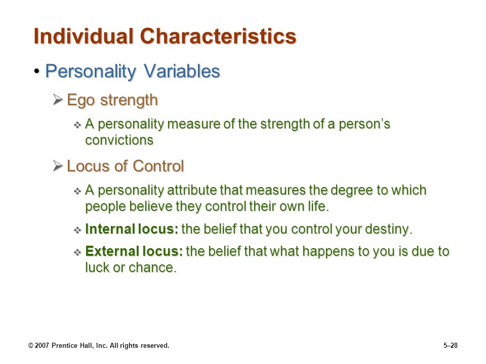 © 2007 Prentice Hall, Inc. All rights reserved.5–28 Individual Characteristics Personality VariablesPersonality Variables  Ego strength  A personali