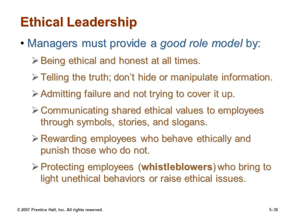 © 2007 Prentice Hall, Inc. All rights reserved.5–38 Ethical Leadership Managers must provide a good role model by:Managers must provide a good role mo