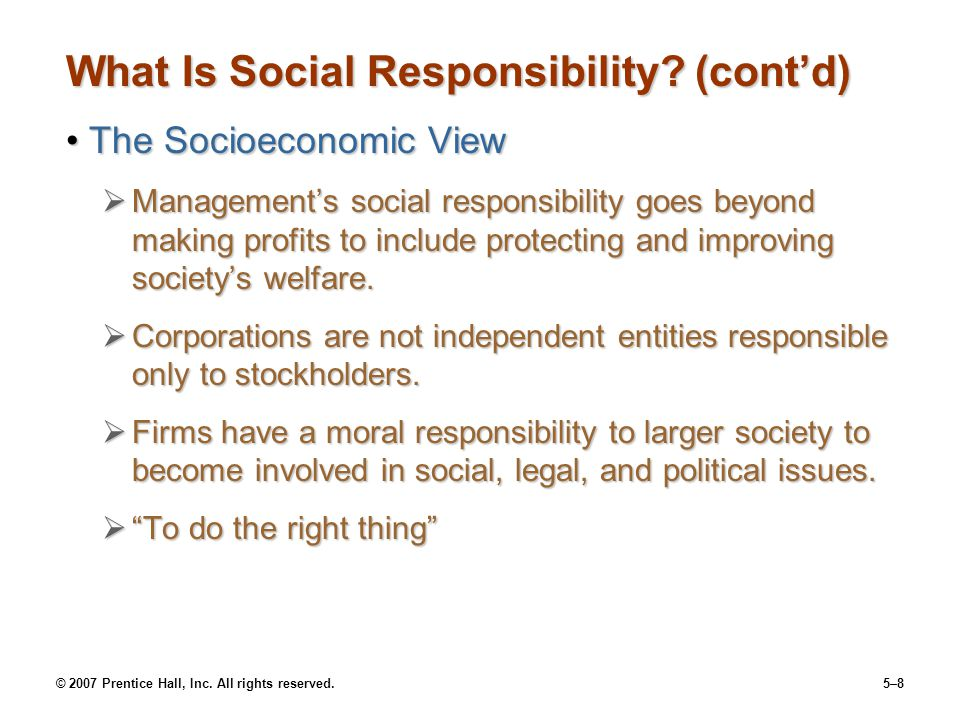 © 2007 Prentice Hall, Inc. All rights reserved.5–8 What Is Social Responsibility? (cont'd) The Socioeconomic ViewThe Socioeconomic View  Management's