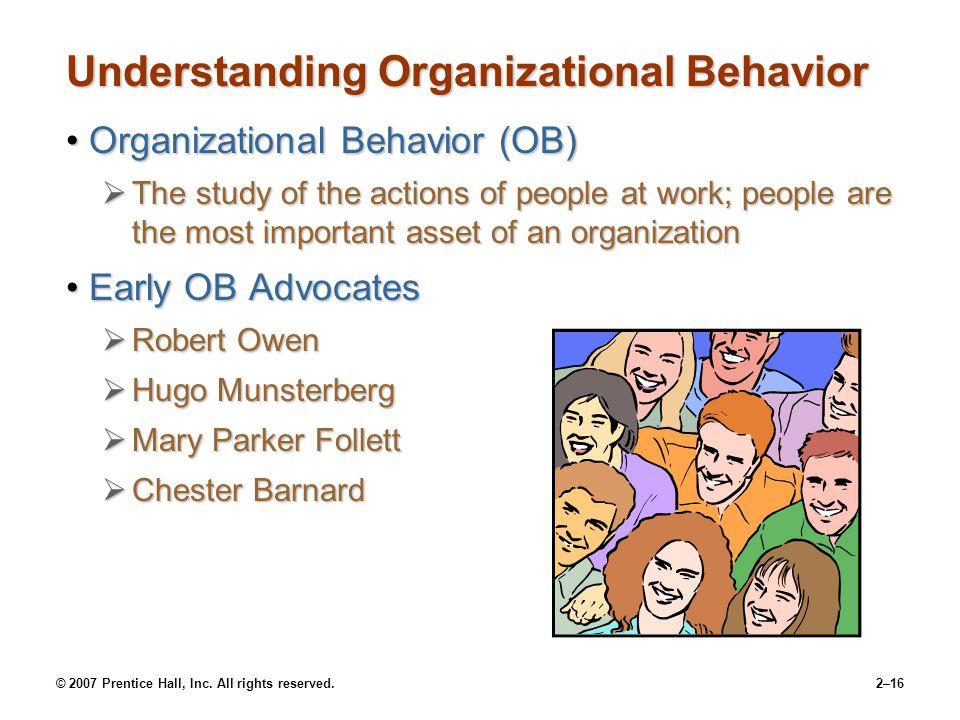 © 2007 Prentice Hall, Inc. All rights reserved.2–16 Understanding Organizational Behavior Organizational Behavior (OB)Organizational Behavior (OB)  T