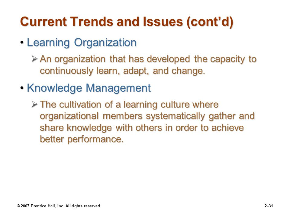 © 2007 Prentice Hall, Inc. All rights reserved.2–31 Current Trends and Issues (cont'd) Learning OrganizationLearning Organization  An organization th