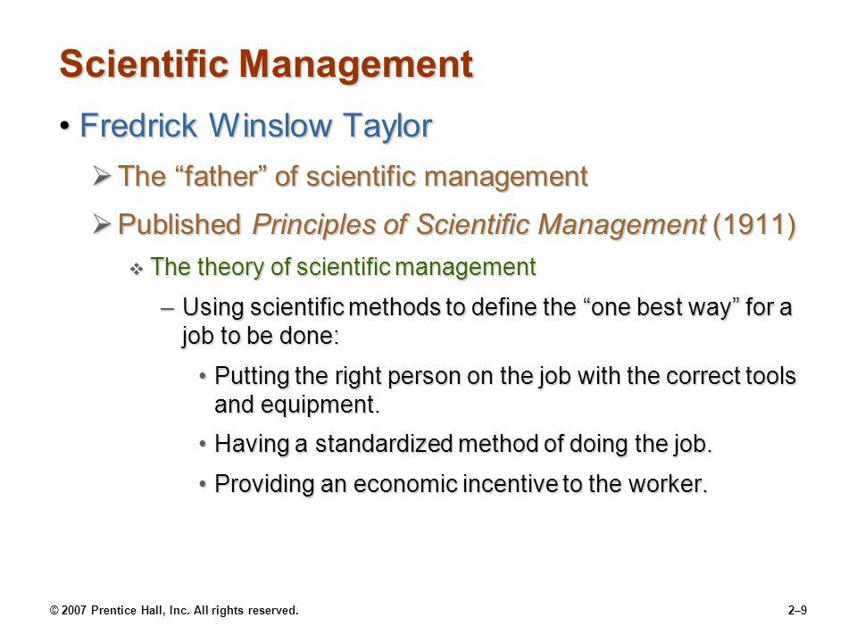 "© 2007 Prentice Hall, Inc. All rights reserved.2–9 Scientific Management Fredrick Winslow TaylorFredrick Winslow Taylor  The ""father"" of scientific m"