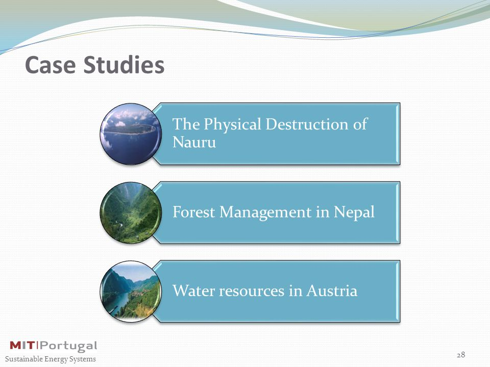 Case Studies The Physical Destruction of Nauru Forest Management in Nepal Water resources in Austria 28 Sustainable Energy Systems