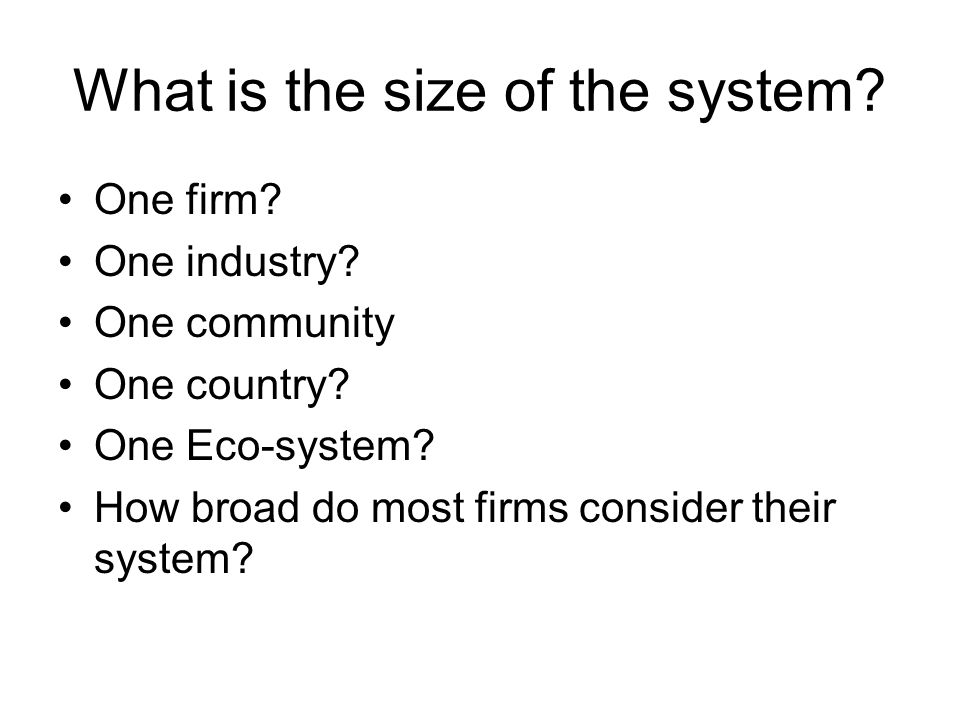 What is the size of the system. One firm. One industry.