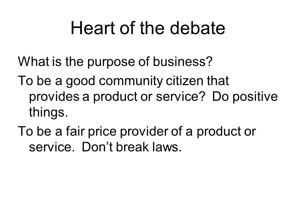 Heart of the debate What is the purpose of business.