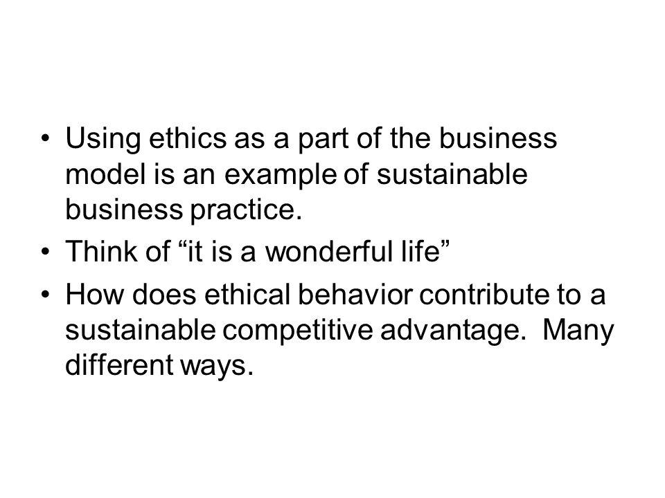 Using ethics as a part of the business model is an example of sustainable business practice.