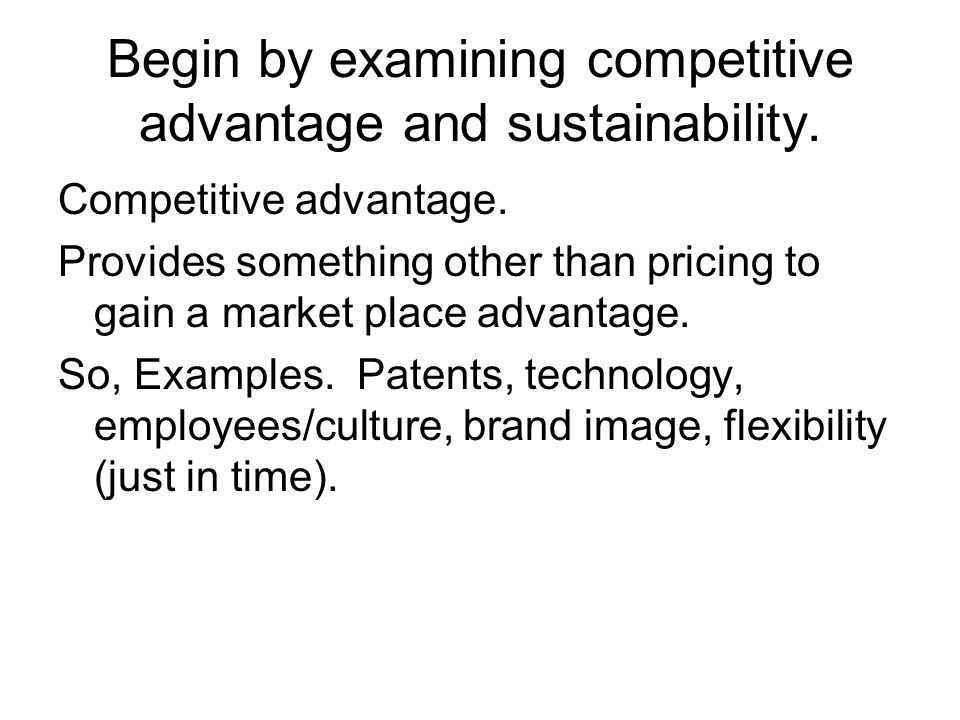 Begin by examining competitive advantage and sustainability.
