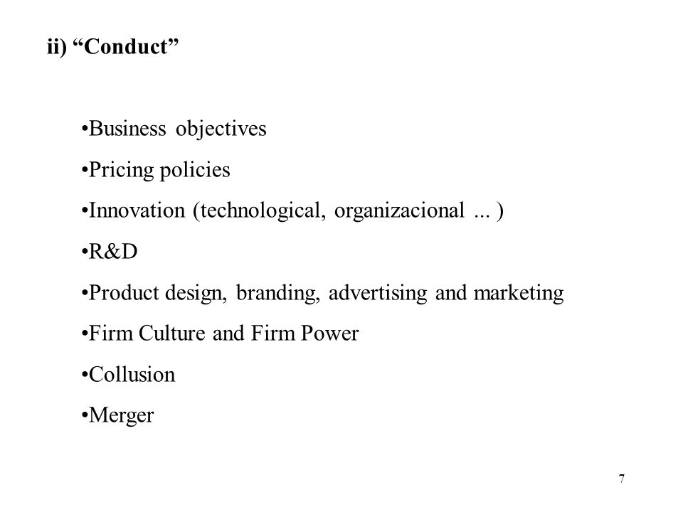 7 ii) Conduct Business objectives Pricing policies Innovation (technological, organizacional...