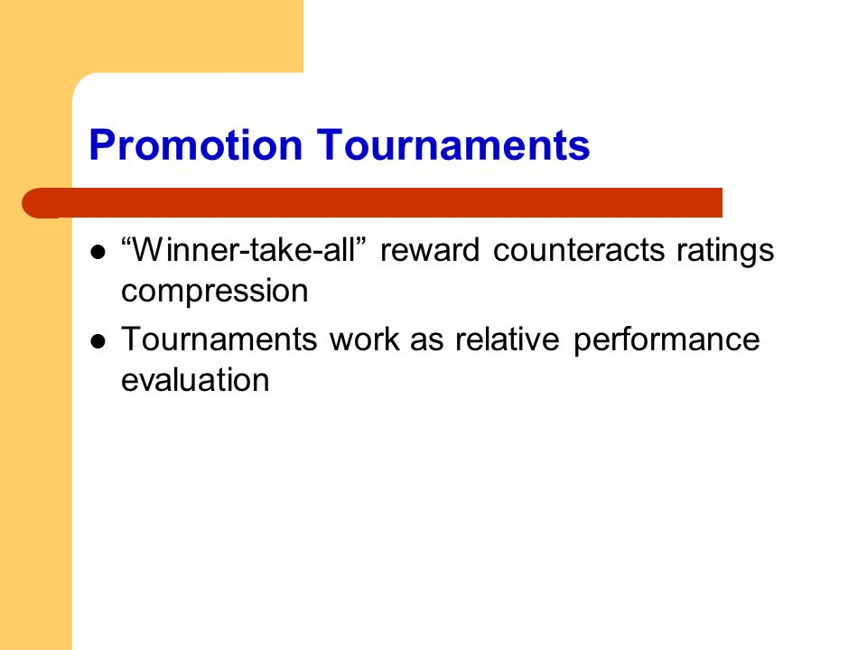 """Promotion Tournaments """"Winner-take-all"""" reward counteracts ratings compression Tournaments work as relative performance evaluation"""