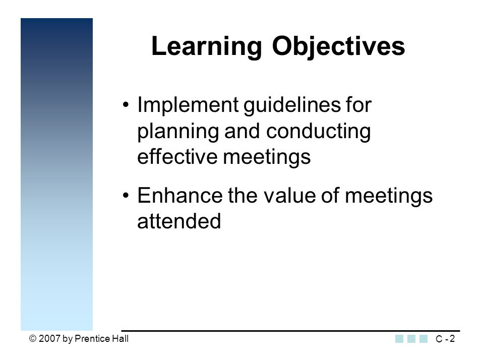 © 2007 by Prentice Hall3 Why Are Meetings Important.