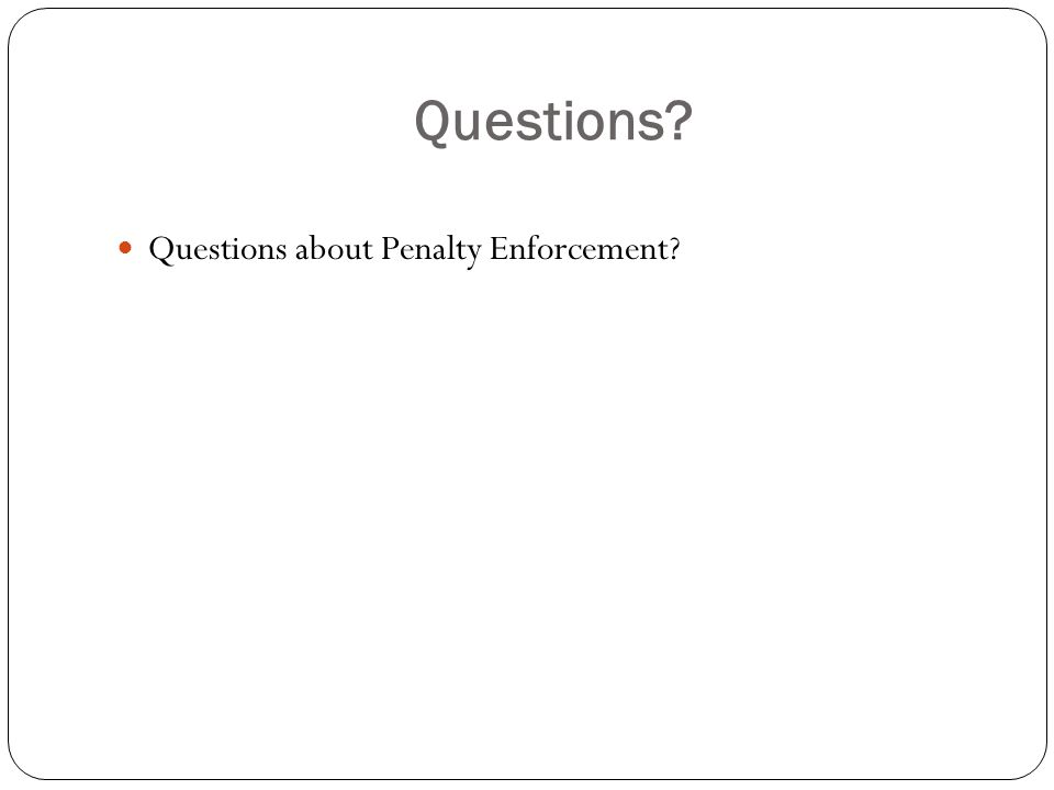 Questions Questions about Penalty Enforcement