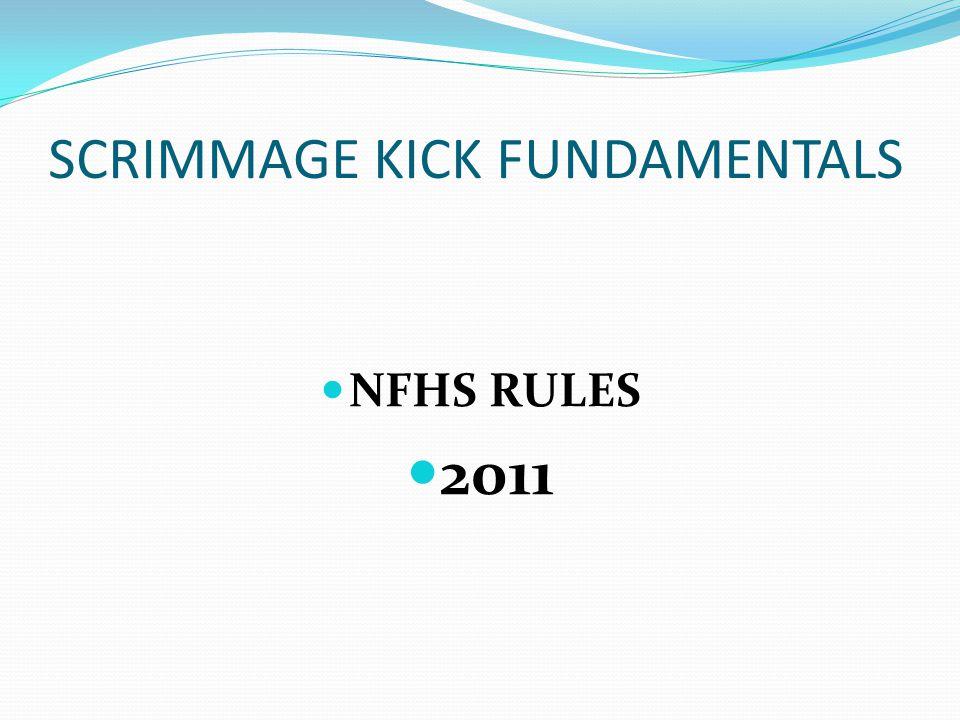SCRIMMAGE KICK FUNDAMENTALS NFHS RULES 2011