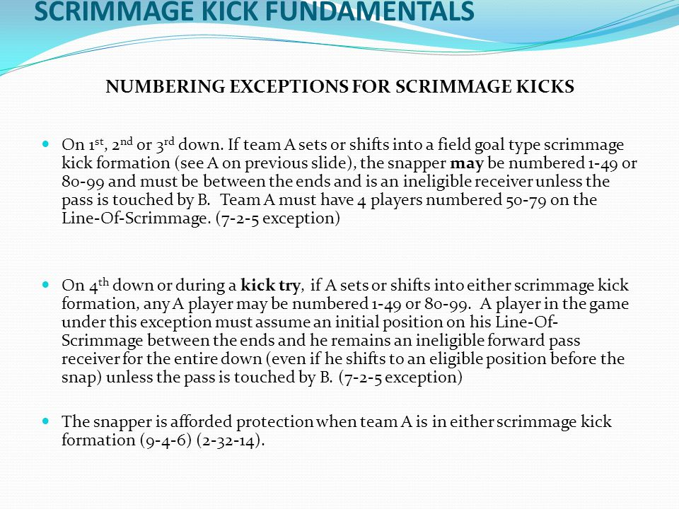 SCRIMMAGE KICK FUNDAMENTALS NUMBERING EXCEPTIONS FOR SCRIMMAGE KICKS On 1 st, 2 nd or 3 rd down.