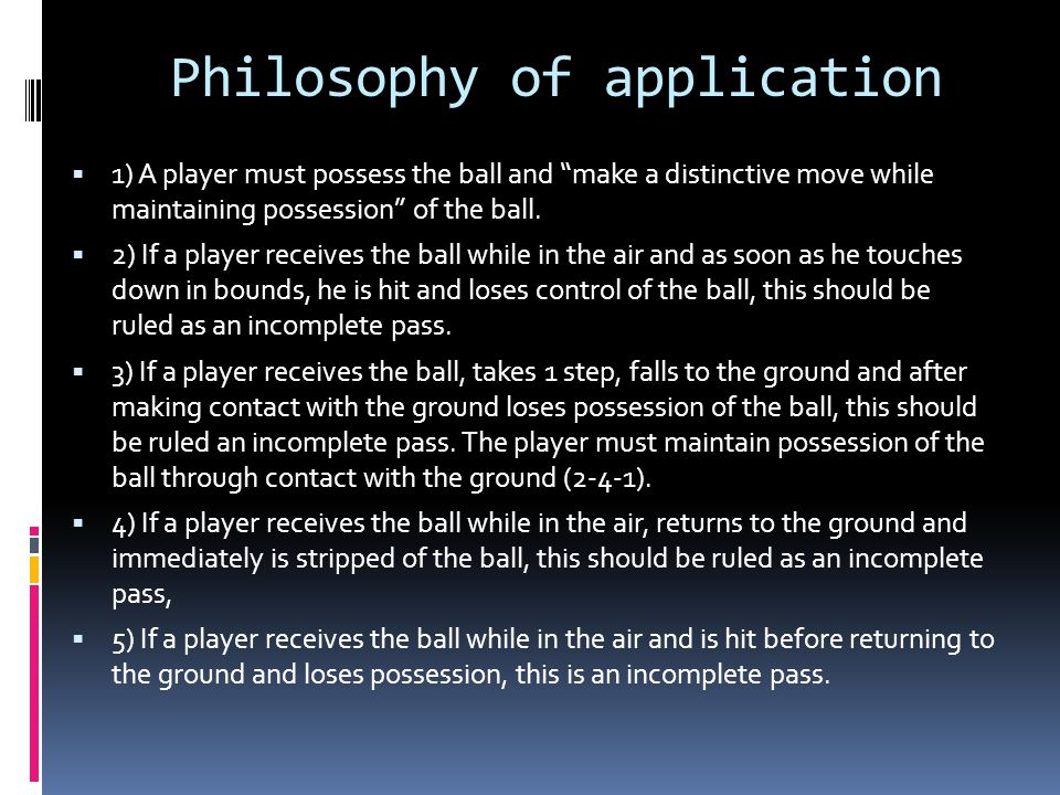 Philosophy of application  1) A player must possess the ball and make a distinctive move while maintaining possession of the ball.