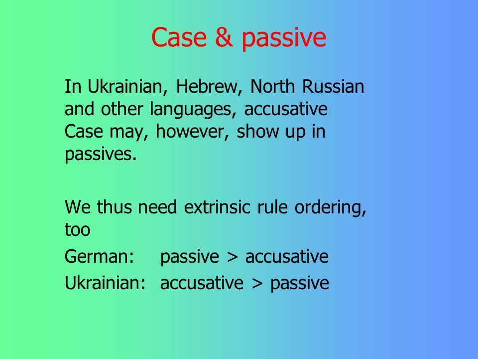 Case & passive later than In German, accusative Case assignment must come later than passivization, because otherwise, the wrong Case pattern would be